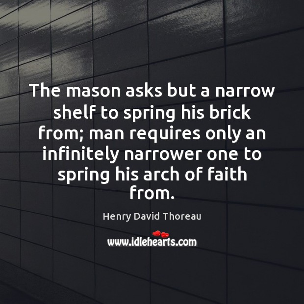 The mason asks but a narrow shelf to spring his brick from; Image
