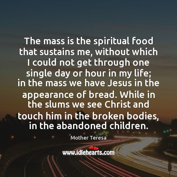 Image, The mass is the spiritual food that sustains me, without which I