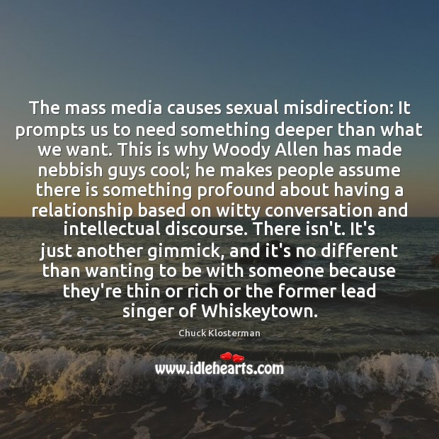 The mass media causes sexual misdirection: It prompts us to need something Chuck Klosterman Picture Quote