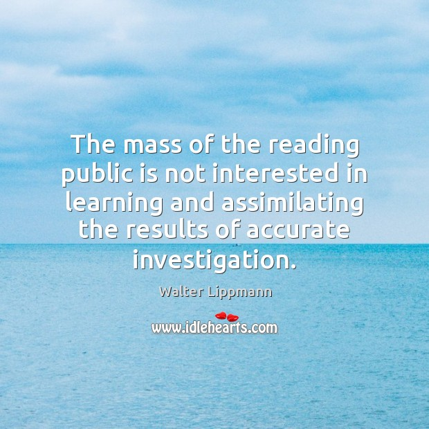 The mass of the reading public is not interested in learning and Image