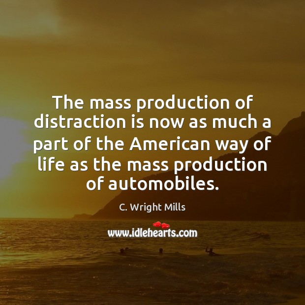 The mass production of distraction is now as much a part of C. Wright Mills Picture Quote