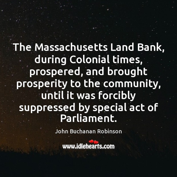 The Massachusetts Land Bank, during Colonial times, prospered, and brought prosperity to Image