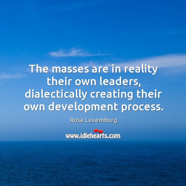 Image, The masses are in reality their own leaders, dialectically creating their own development process.