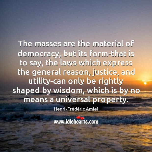 The masses are the material of democracy, but its form-that is to Image