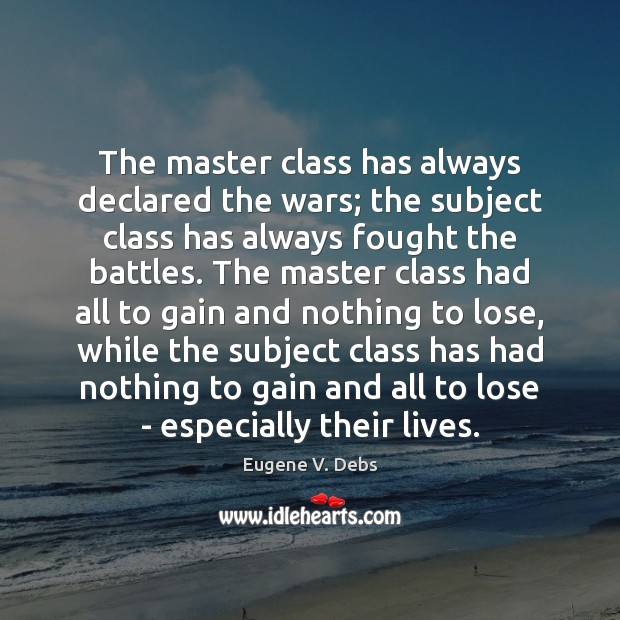 The master class has always declared the wars; the subject class has Image