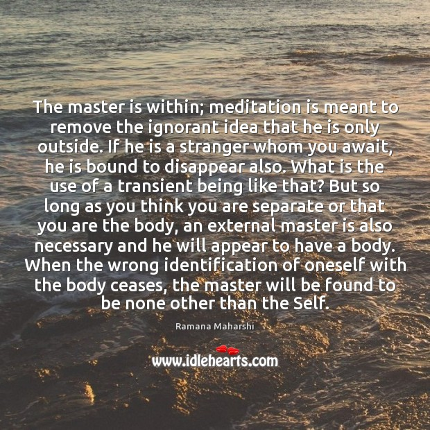The master is within; meditation is meant to remove the ignorant idea Image