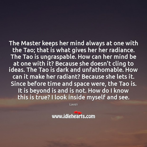 Image, The Master keeps her mind always at one with the Tao; that