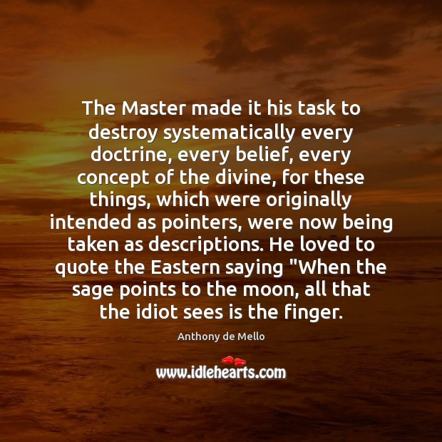 The Master made it his task to destroy systematically every doctrine, every Anthony de Mello Picture Quote