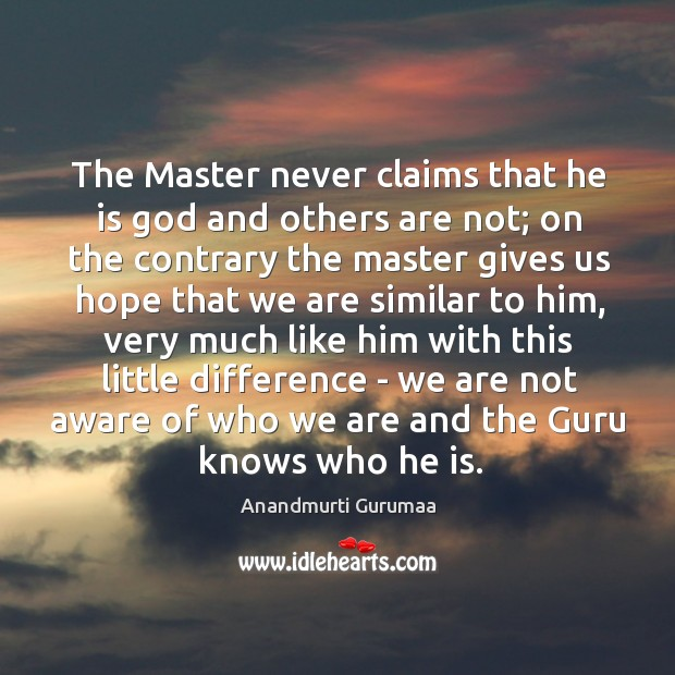 Image, The Master never claims that he is god and others are not;