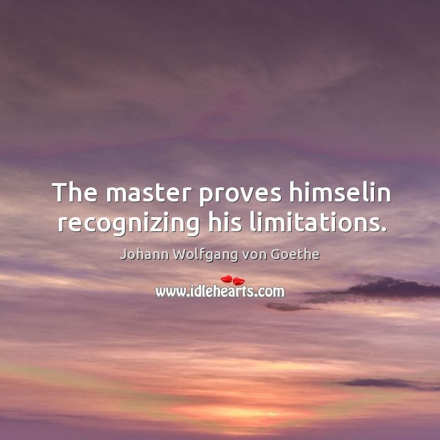 The master proves himselin recognizing his limitations. Image