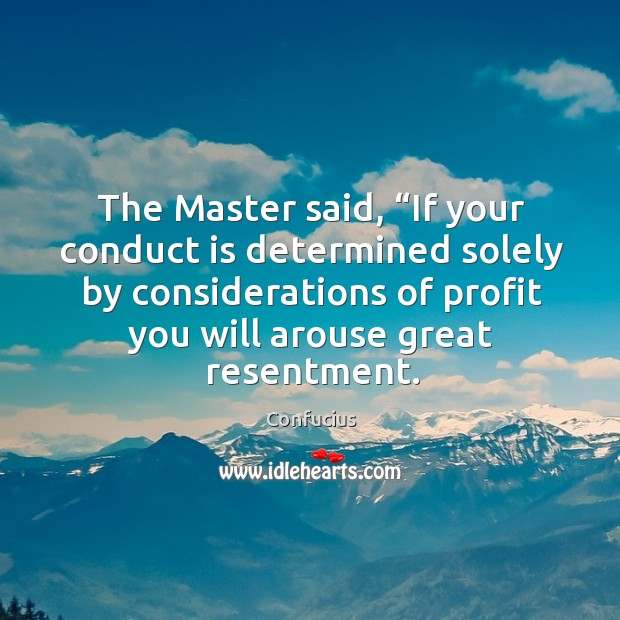 "The Master said, ""If your conduct is determined solely by considerations of Image"