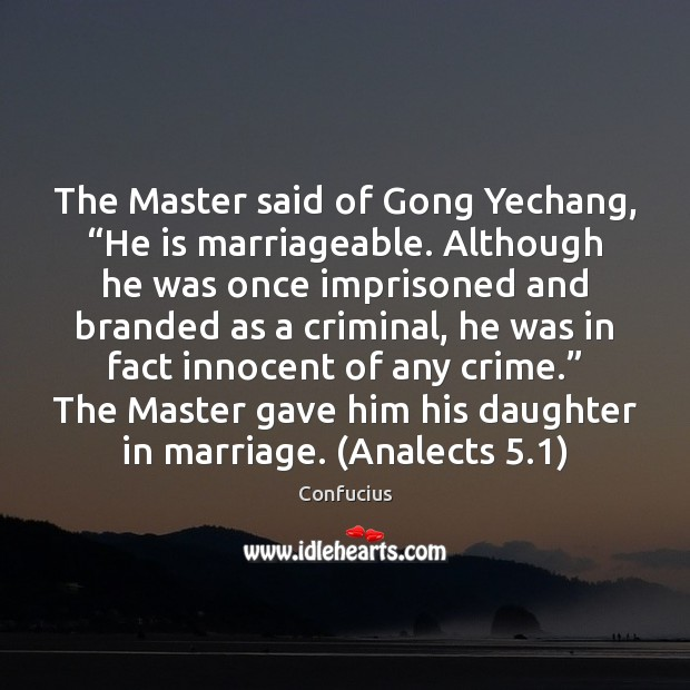 "Image, The Master said of Gong Yechang, ""He is marriageable. Although he was"