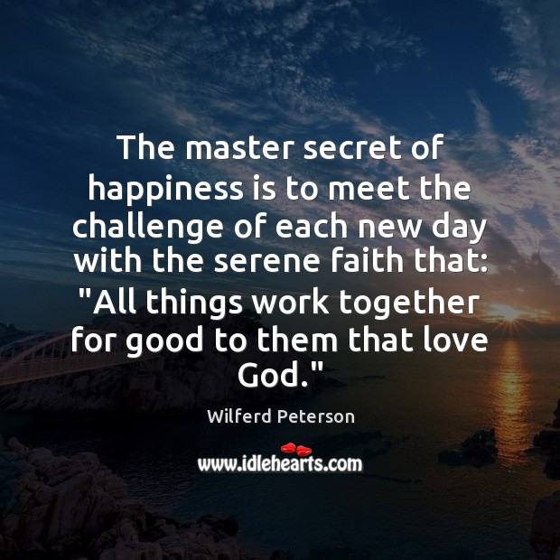 The master secret of happiness is to meet the challenge of each Wilferd Peterson Picture Quote