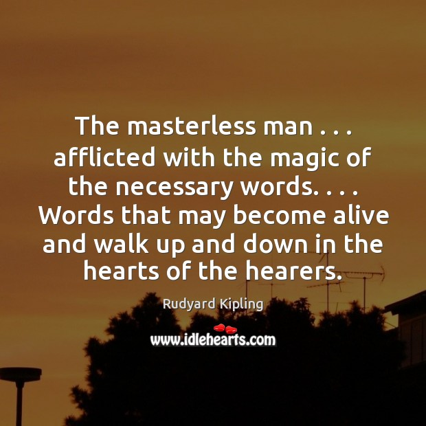 The masterless man . . . afflicted with the magic of the necessary words. . . . Words Rudyard Kipling Picture Quote
