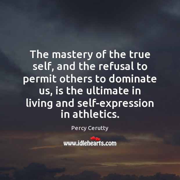 The mastery of the true self, and the refusal to permit others Image