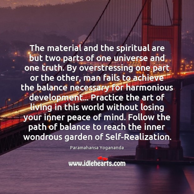 The material and the spiritual are but two parts of one universe Paramahansa Yogananda Picture Quote