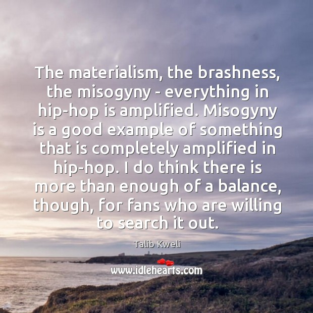 The materialism, the brashness, the misogyny – everything in hip-hop is amplified. Image