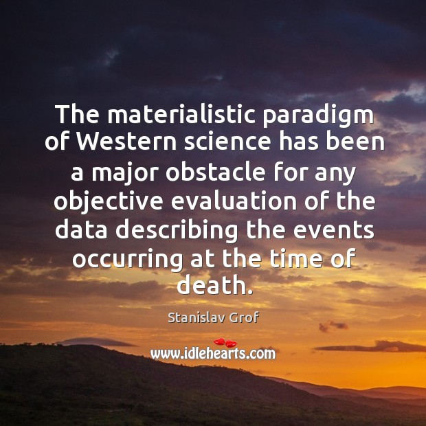 The materialistic paradigm of western science has been a major obstacle for Stanislav Grof Picture Quote