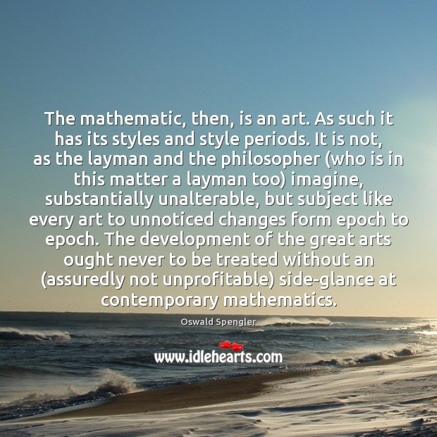 Image, The mathematic, then, is an art. As such it has its styles
