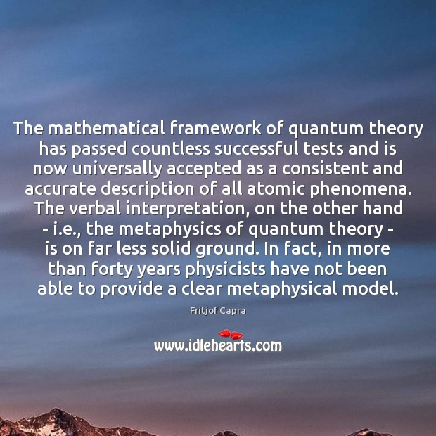 The mathematical framework of quantum theory has passed countless successful tests and Image