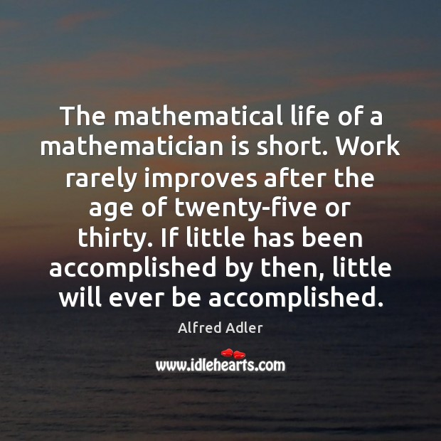 Image, The mathematical life of a mathematician is short. Work rarely improves after