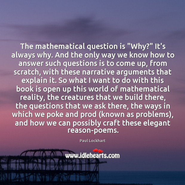 """The mathematical question is """"Why?"""" It's always why. And the only way Image"""