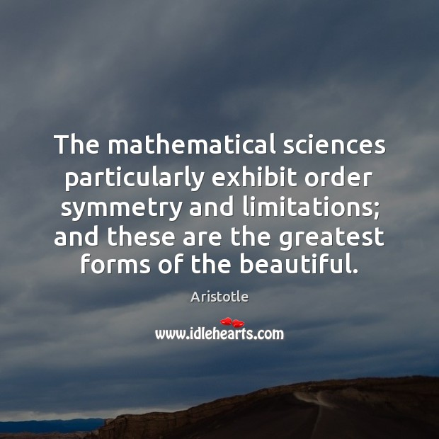 The mathematical sciences particularly exhibit order symmetry and limitations; and these are Image