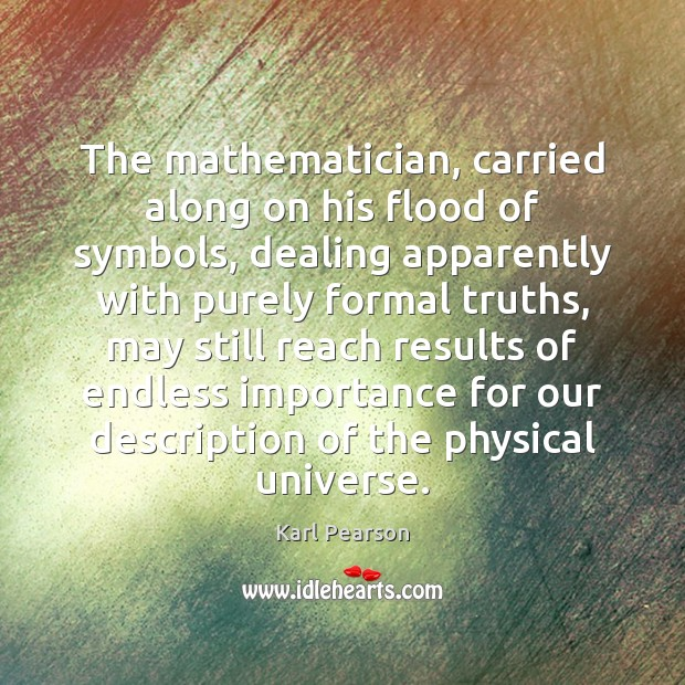 Image, The mathematician, carried along on his flood of symbols, dealing apparently with