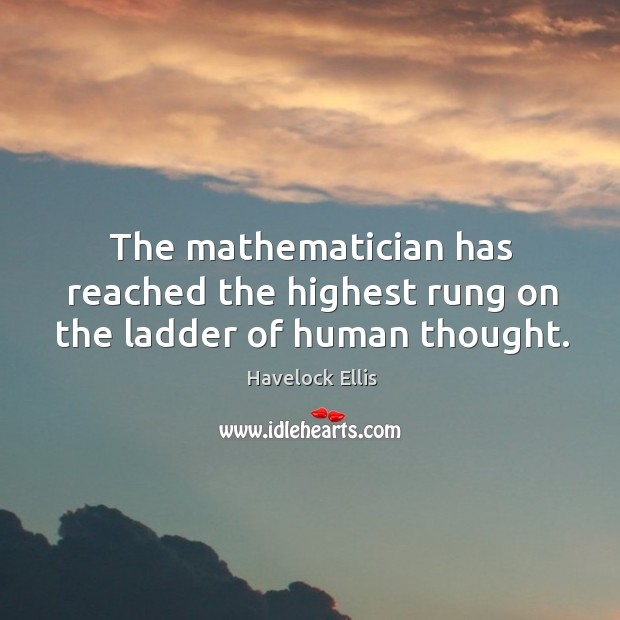 The mathematician has reached the highest rung on the ladder of human thought. Image