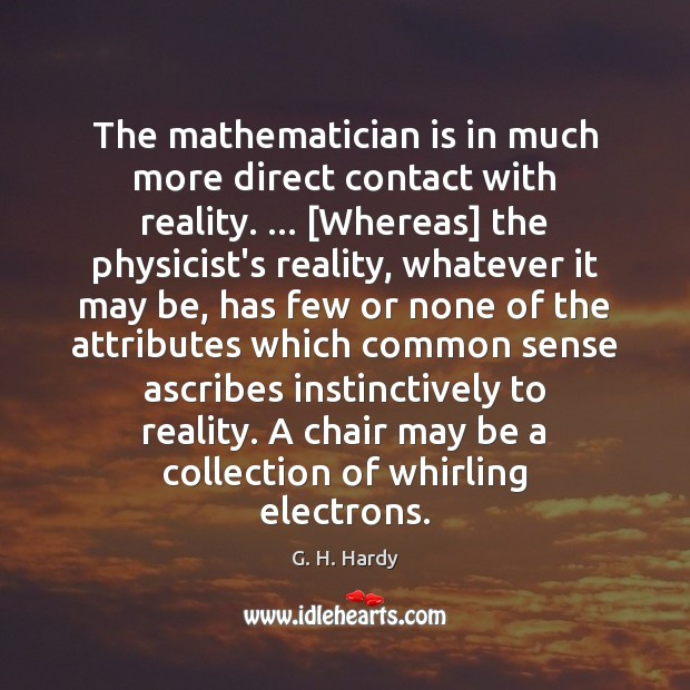 The mathematician is in much more direct contact with reality. … [Whereas] the Image
