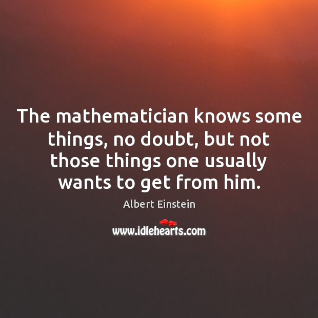 Image, The mathematician knows some things, no doubt, but not those things one