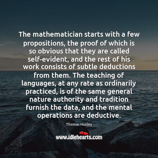 The mathematician starts with a few propositions, the proof of which is Image