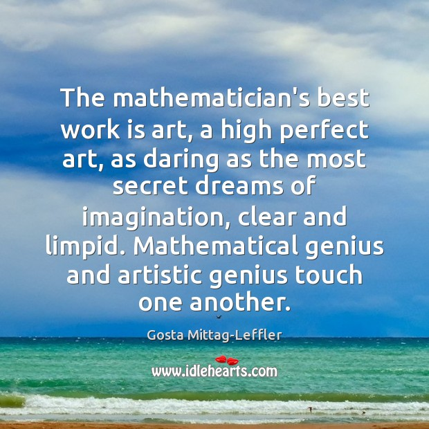 Image, The mathematician's best work is art, a high perfect art, as daring