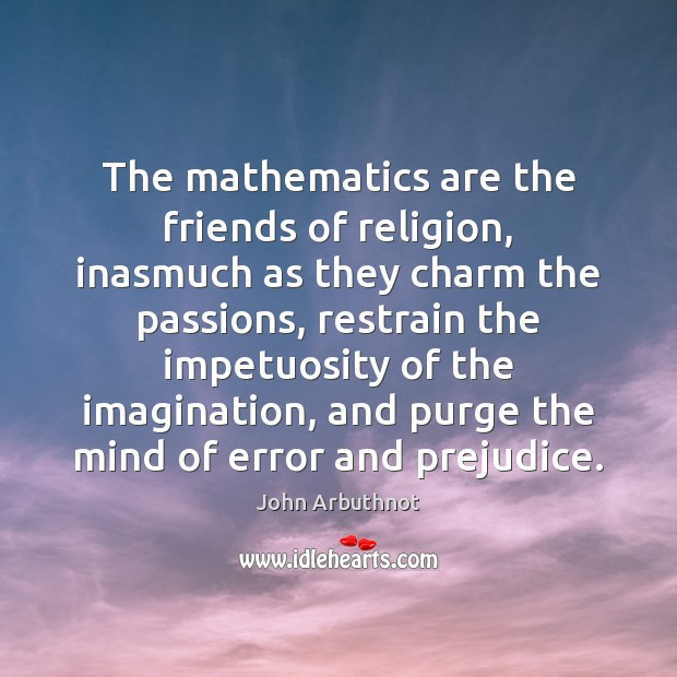 Image, The mathematics are the friends of religion, inasmuch as they charm the