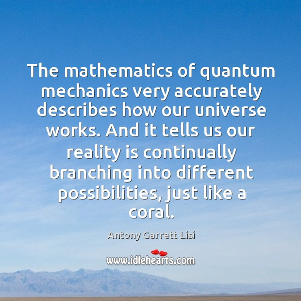 Image, The mathematics of quantum mechanics very accurately describes how our universe works.
