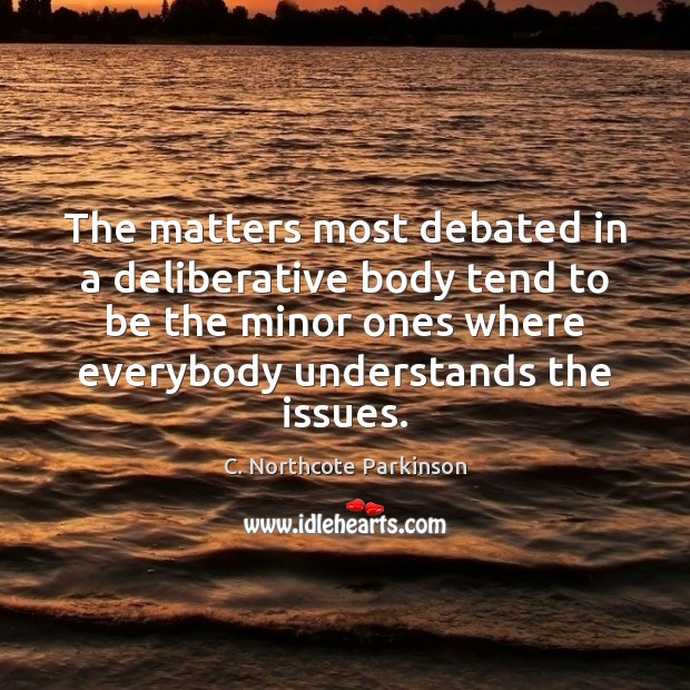 Image, The matters most debated in a deliberative body tend to be the