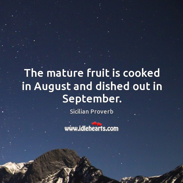 The mature fruit is cooked in august and dished out in september. Image