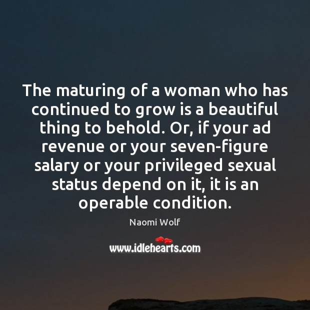 The maturing of a woman who has continued to grow is a Salary Quotes Image
