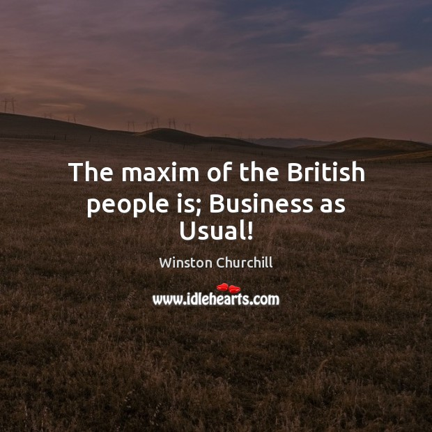 The maxim of the British people is; Business as Usual! Image