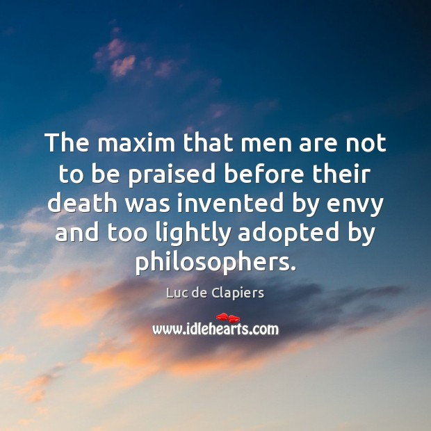 The maxim that men are not to be praised before their death Luc de Clapiers Picture Quote