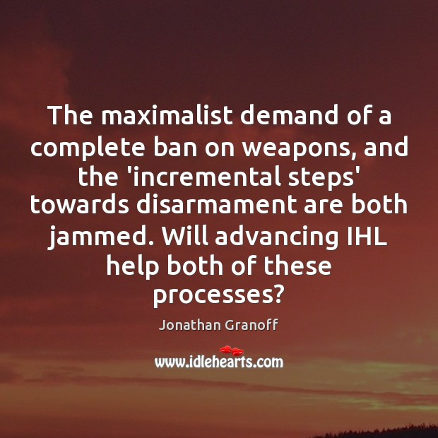 The maximalist demand of a complete ban on weapons, and the 'incremental Image