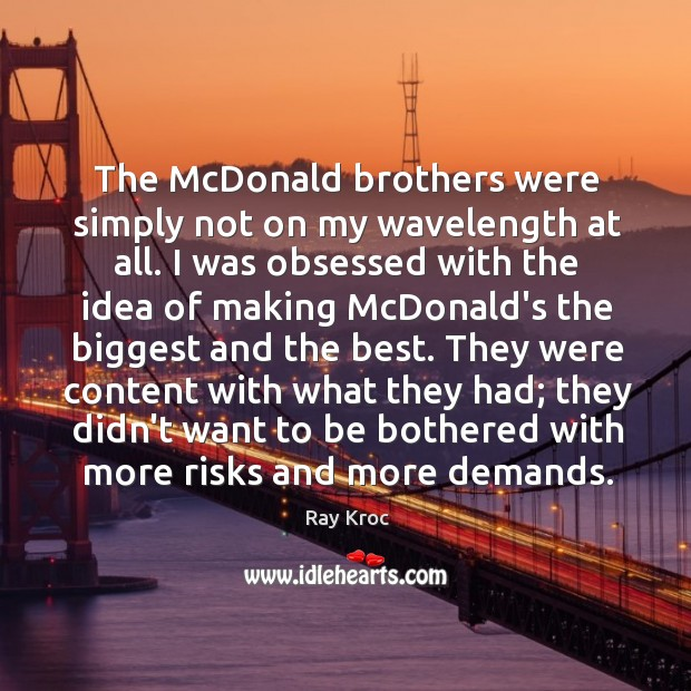 The McDonald brothers were simply not on my wavelength at all. I Ray Kroc Picture Quote