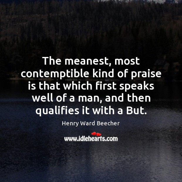 Image, The meanest, most contemptible kind of praise is that which first speaks