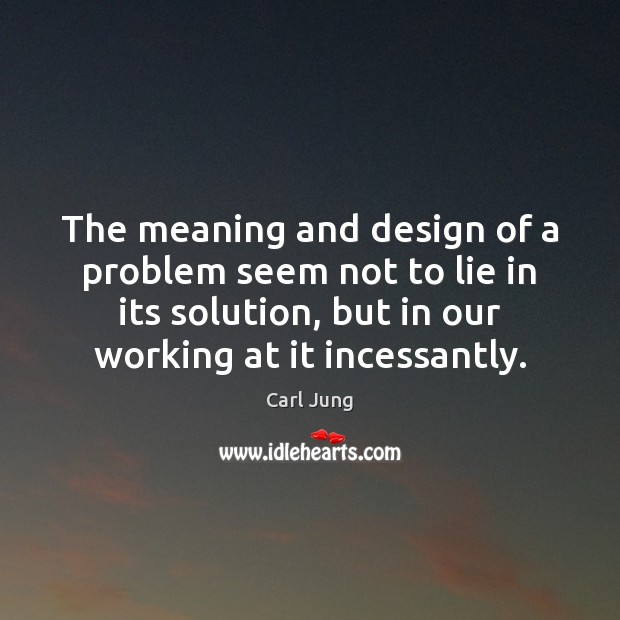 The meaning and design of a problem seem not to lie in Carl Jung Picture Quote