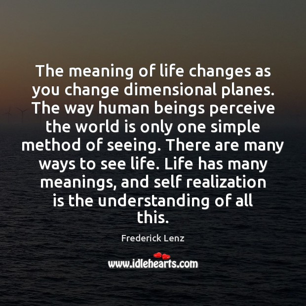 The meaning of life changes as you change dimensional planes. The way World Quotes Image