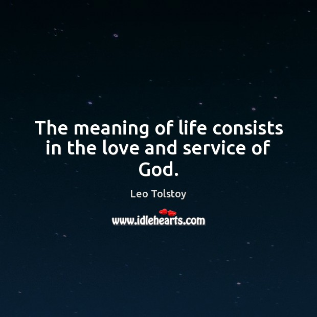 Image, The meaning of life consists in the love and service of God.
