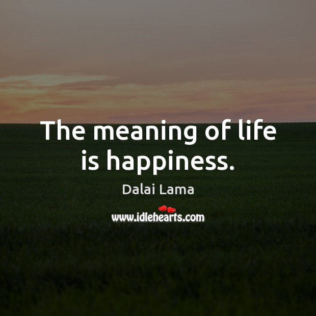The meaning of life is happiness. Image