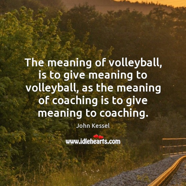 Image, The meaning of volleyball, is to give meaning to volleyball, as the