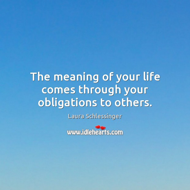 Image, The meaning of your life comes through your obligations to others.