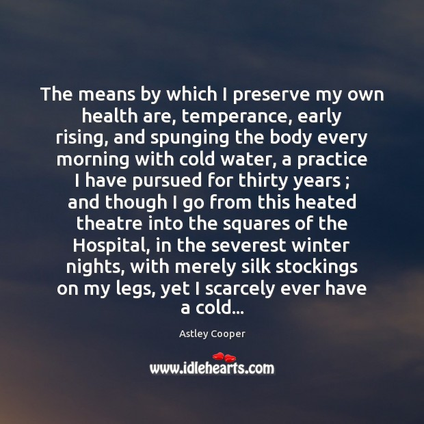 The means by which I preserve my own health are, temperance, early Winter Quotes Image